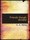 Friends though divided: A Tale of the Civil War - G. A. Henty