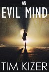 An Evil Mind--A Suspense Novel - Tim Kizer