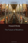 The Future of Bioethics - Howard Brody