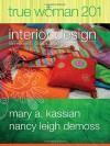 True Woman 201: Interior Design - Ten Elements of Biblical Womanhood (True Woman) - Mary A. Kassian, Nancy Leigh DeMoss
