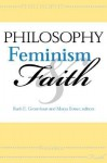 Philosophy, Feminism, and Faith - Ruth E. Groenhout