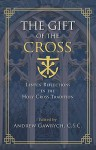 The Gift of the Cross: Lenten Reflections in the Holy Cross Tradition - Andrew Gawrych