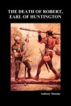 The Death of Robert Earl of Huntington (Paperback) - Anthony Munday