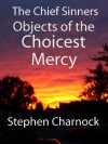 The Chief Sinners Objects of the Choicest Mercies - Stephen Charnock, William Carson