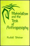 Materialism And The Task Of Anthroposophy: Seventeen Lectures Given In Dornach Between April 2 And June 5, 1921 - Rudolf Steiner