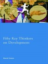 Fifty Key Thinkers on Development (Routledge Key Guides) - David Simon