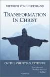 Transformation in Christ: On the Christian Attitude - Dietrich von Hildebrand