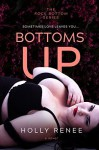 Bottoms up  - Holly Renee