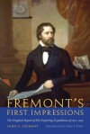 Fremont's First Impressions: The Original Report of His Exploring Expeditions of 1842-1844 - John C. Fremont, Anne F. Hyde
