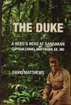 The Duke: A Hero's Hero at Sandakan: Captain Lionel Matthews GC, MC - David Matthews