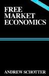 Free Market Economics: A Critical Appraisal - Andrew R. Schotter