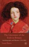 The Literature of the Irish in Britain: Autobiography and Memoir, 1725-2001 - Liam Harte