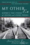 My Other Ex: Women's True Stories of Losing and Leaving Friends - Jessica Smock, Stephanie Sprenger, Galit Breen