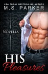 His Pleasures (Pleasures Book 1.5) - M. S. Parker