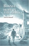 Bosnia: Hope in the Ashes - David Manuel