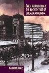 Erich Mendelsohn and the Architecture of German Modernism - Kathleen James, Richard A. Etlin