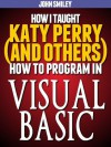 How I taught Katy Perry (and others) to program in Visual Basic - John Smiley