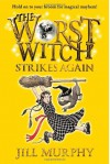 The Worst Witch Strikes Again - Jill Murphy, Jill Murphy