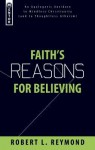 Faith's Reasons for Believing: An Apologetic Antidote to Mindless Christianity - Robert L. Reymond