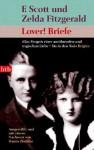 Lover! Briefe - F. Scott Fitzgerald, Zelda Fitzgerald, Jackson R. Bryer, Cathy W. Barks