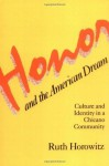 Honor and the American Dream: Culture and Identity in a Chicano Community (Crime, Law, and Deviance Series) - Ruth Horowitz
