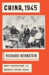 China, 1945: Mao's Revolution and America's Fateful Choice - Richard Bernstein