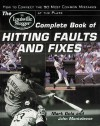 The Louisville Slugger(r) Complete Book of Hitting Faults and Fixes: How to Detect and Correct the 50 Most Common Mistakes at the Plate - John Monteleone, Mark Gola