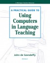 A Practical Guide to Using Computers in Language Teaching - John de Szendeffy