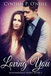 Loving You - Cynthia P. O'Neill
