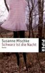 Schwarz ist die Nacht - Susanne Mischke
