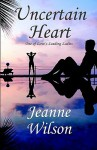 Uncertain Heart - Jeanne Wilson