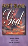 Don't Blame God! A Biblical Answer to the Problem of Evil, Sin, and Suffering - Mark H. Graeser, John W. Schoenheit, John A. Lynn II