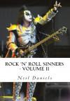Rock 'n' Roll Sinners - Volume II: Rock Scribes on the Rock Press, Rock Music & Rock Stars - Neil Daniels