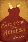 The Match Girl and the Heiress - Seth Koven