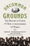 Uncommon Grounds: The History of Coffee and How It Transformed the World - Mark Pendergrast