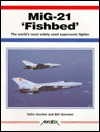 MIG-21 Fishbed: The World's Most Widely Used Supersonic Fighter - Yefim Gordon, Bill Gunston
