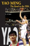 Yao Ming: The Road to the NBA - C.F. Xiao, Philip Robyn