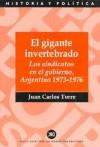 El gigante invertebrado: Los sindicatos en el gobierno, Argentina 1973-1976 - Juan Carlos Torre