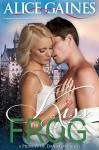 Kiss the Frog: A Princes of Danislova Novel - Alice Gaines