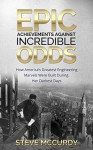 Epic Achievements Against Incredible Odds: How America's Greatest Engineering Marvels Were Built During Her Darkest Days - Steve McCurdy