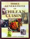 Three Generations Of Chilean Cuisine - Mirtha Umana-Murray