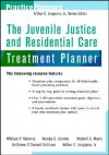 The Juvenile Justice And Residential Care Treatment Planner - William P. McInnis, Wanda D. Dennis, Michell A. Myers
