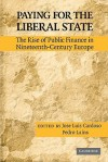 Paying for the Liberal State: The Rise of Public Finance in Nineteenth-Century Europe - José Luís Cardoso, Pedro Lains