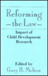 Reforming the Law: Impact of Child Development Research - Gary B. Melton
