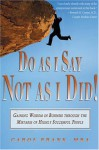 Do as I Say, Not as I Did!: Gaining Wisdom in Business Through the Mistakes of Highly Successful People - Carol Frank