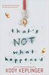 That's Not What Happened - Kody Keplinger