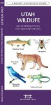 Utah Wildlife: A Folding Pocket Guide to Familiar Species - J. M. Kavanagh, Raymond Leung