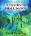 And Stones Shall Dance - David Pickering