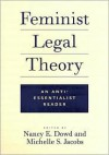 Feminist Legal Theory: An Anti-Essentialist Reader - Nancy Dowd, Michelle Jacobs