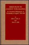 Resources in Ancient Philosophy: An Annotated Bibliography of Scholarship in English, 1965-1989 - Albert A. Bell Jr.